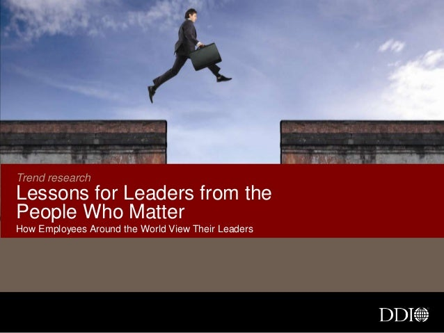 Trend researchLessons for Leaders from thePeople Who MatterHow Employees Around the World View Their Leaders