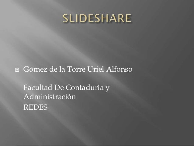    Gómez de la Torre Uriel Alfonso    Facultad De Contaduría y    Administración    REDES