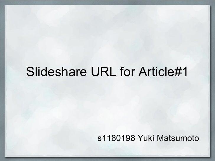 Slideshare URL for Article#1            s1180198 Yuki Matsumoto