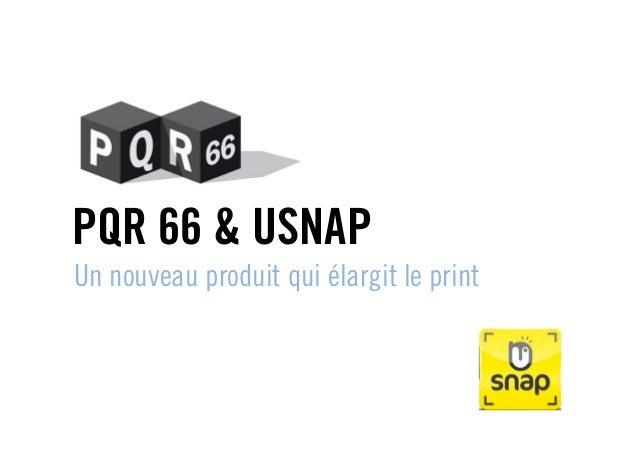 PQR 66 & USNAPUn nouveau produit qui élargit le print