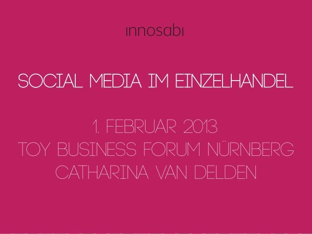Social Media im Einzelhandel        1. Februar 2013Toy Business Forum Nürnberg    Catharina van Delden  crowdsourced innov...