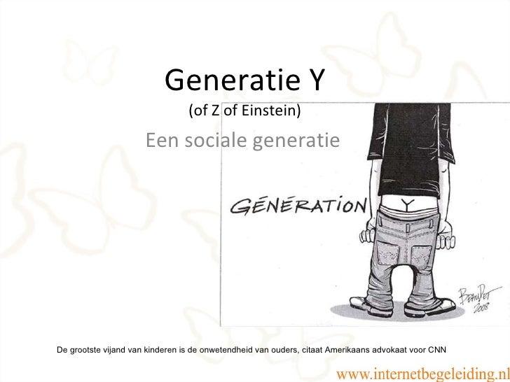 Generatie Y (of Z of Einstein) Een sociale generatie De grootste vijand van kinderen is de onwetendheid van ouders, citaat...