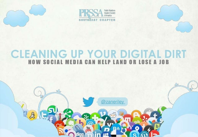 CLEANING UP YOUR DIGITAL DIRT  HOW SOCIAL MEDIA CAN HELP L AND OR LOSE A JOB                         @zaneriley