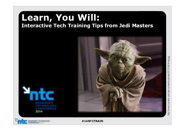 #14NTCTRAIN http://www.coywire.com/wp-content/uploads/2013/06/Yoda.jpg Learn, You Will: Interactive Tech Training Tips fro...