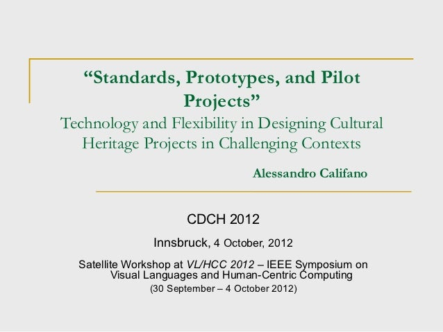 Standards, prototypes, and pilot projects - technology and flexibility in designing cultural heritage projects in challenging contextsinnsbruck 2012