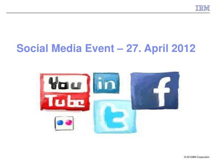 Social Media Event – 27. April 2012                                © 2012IBM Corporation