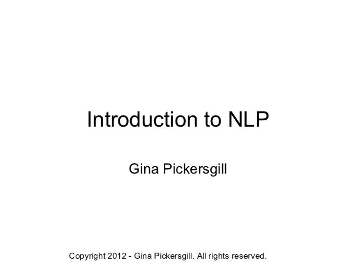 Introduction to NLP Gina Pickersgill Copyright 2012 - Gina Pickersgill. All rights reserved.