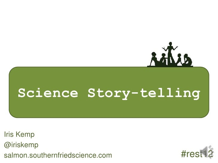 Science Story-telling at Restoration 2012 (slideshare version)