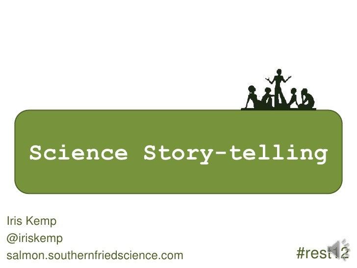 Science Story-telling at Restoration 2012 (slideshare version)