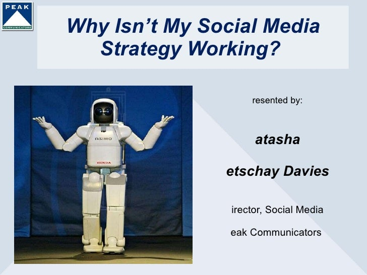 Why Isn't My Social Media Strategy Working?  <ul><li>Presented by: </li></ul><ul><li>Natasha </li></ul><ul><li>Netschay Da...