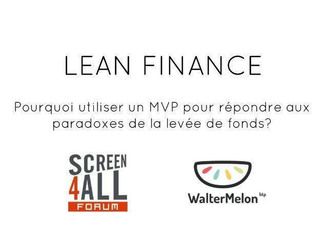 Lean Finance - Pourquoi utiliser un MVP pour répondre aux paradoxes de la levée de fonds?