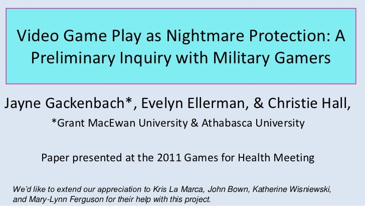 Video Game Play as Nightmare Protection: A Preliminary Inquiry with Military Gamers<br />Jayne Gackenbach*, Evelyn Ellerma...
