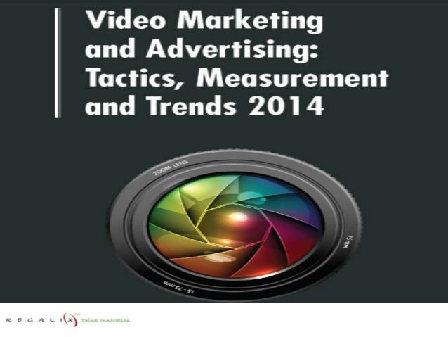 Video Marketing and Advertising: Tactics, Measurement and Trends 2014