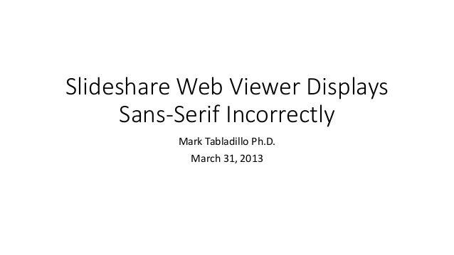 Slideshare Web Viewer Displays     Sans-Serif Incorrectly          Mark Tabladillo Ph.D.            March 31, 2013