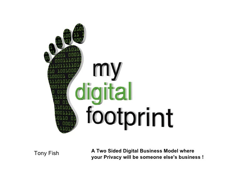 A Two Sided Digital Business Model where  your Privacy will be someone else's business !   Tony Fish