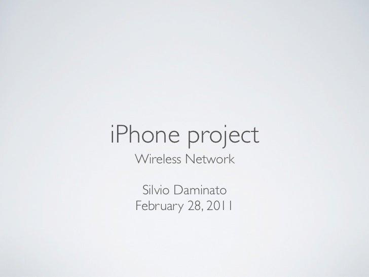 iPhone project  Wireless Network   Silvio Daminato  February 28, 2011
