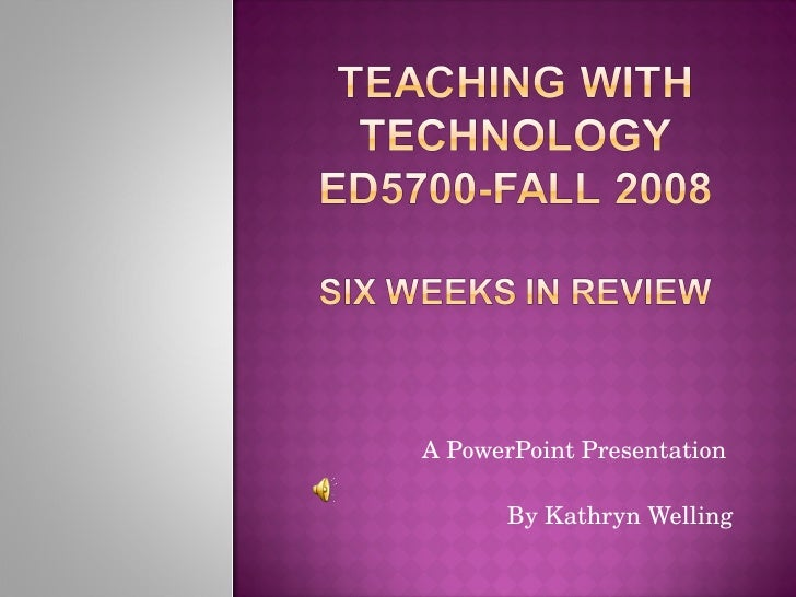 A PowerPoint Presentation  By Kathryn Welling
