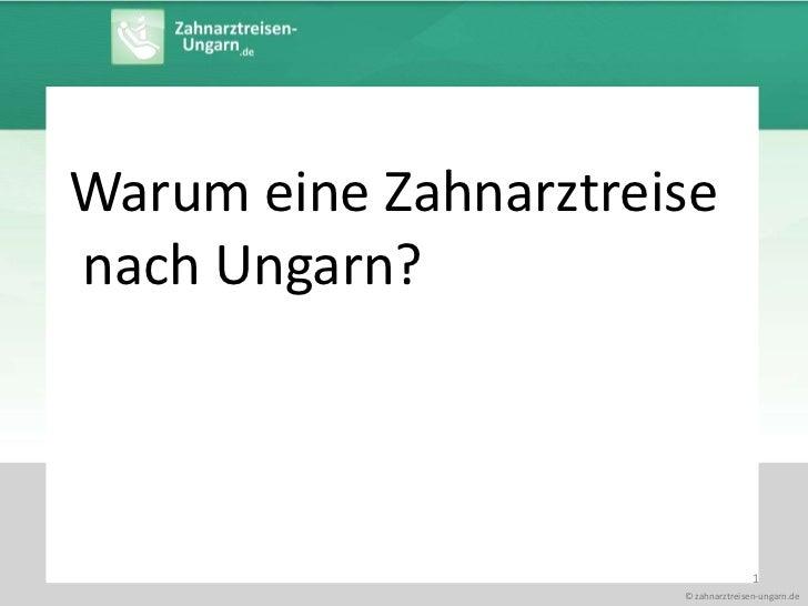 1<br />Warum eine Zahnarztreise<br /> nach Ungarn?<br />