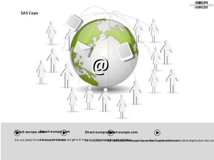 @ SAS Cape Direct-europe.com Est une plate-forme unique en Europe Direct-europe.com Est une plate-forme qui gère la mise e...