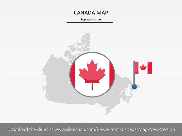 Replace this text 1 I CANADA MAP PRESENTER NAMECOMPANY NAMEDownload the slides at www.slideshop.com/PowerPoint-Canada-Map-...
