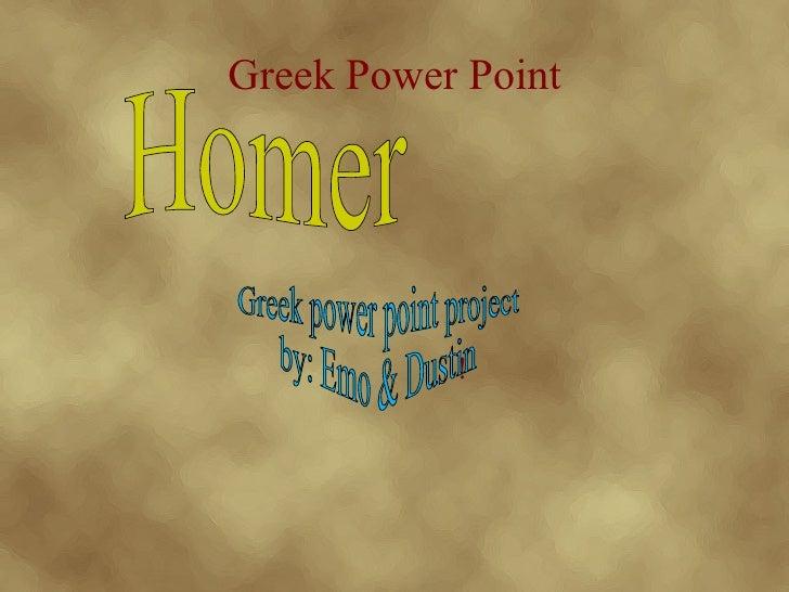 Greek Power Point ! Homer  Greek power point project by: Emo & Dustin