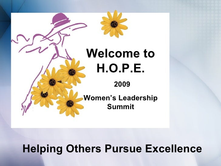 Welcome to             H.O.P.E.                  2009           Women's Leadership               Summit     Helping Others...