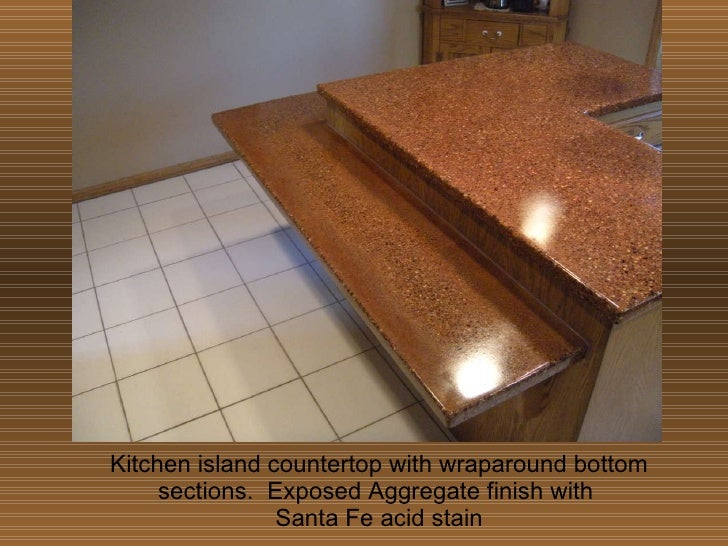 Kitchen island countertop with wraparound bottom sections.  Exposed Aggregate finish with  Santa Fe acid stain