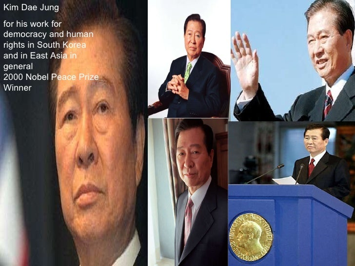 Kim Dae Jung  for his work for democracy and human rights in South Korea and in East Asia in general  2000 Nobel Peace Pri...