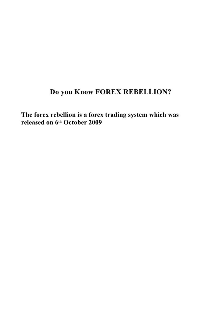 DO YOU KNOW FOREX REBELLION?   The forex rebellion is a forex trading system which was              released on 6th Octobe...