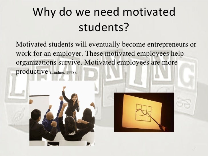 How can you motivate students to want to learn?
