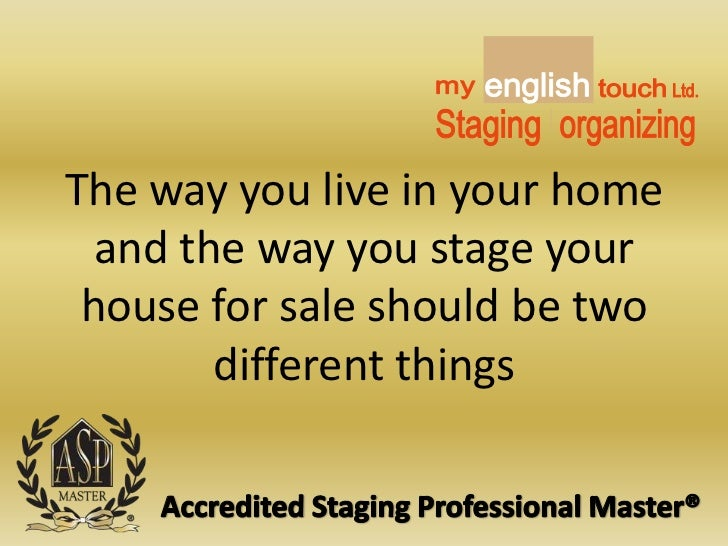 The way you live in your home and the way you stage your house for sale should be two different things<br />Accredited Sta...