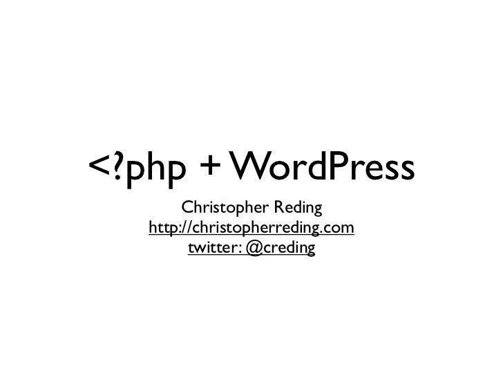 <?php + WordPress        Christopher Reding   http://christopherreding.com         twitter: @creding