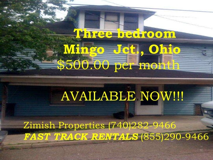 Three bedroom<br />         Mingo  Jct., Ohio<br />        $500.00 per month<br />         AVAILABLE NOW!!!<br />Zimish Pr...
