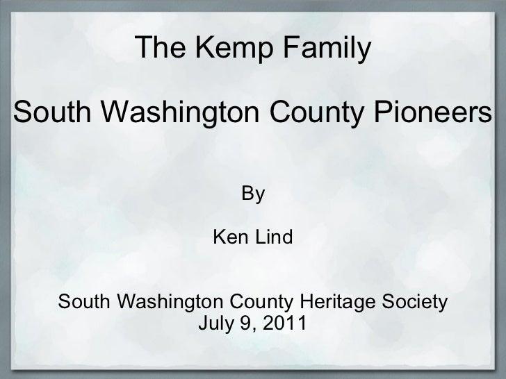 The Kemp Family South Washington County Pioneers By Ken Lind South Washington County Heritage Society July 9, 2011