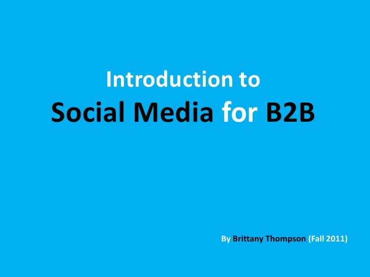 Introduction to<br />Social Media forB2B<br />By Brittany Thompson (Fall 2011)<br />