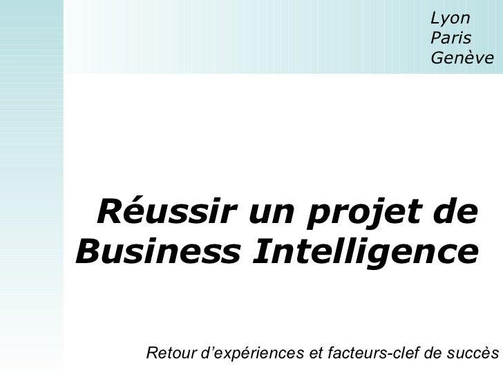 Réussir un projet de Business Intelligence Lyon  Paris  Genève Retour d'expériences et facteurs-clef de succès