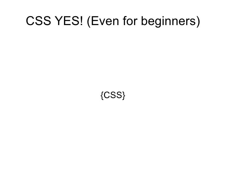 CSS YES! (Even for beginners)            {CSS}