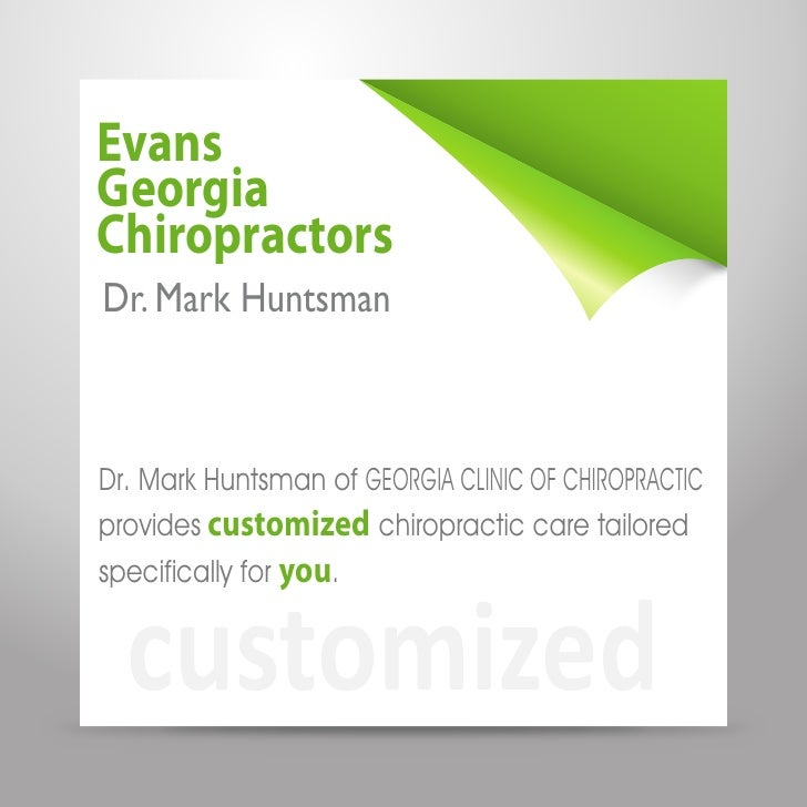 EvansGeorgiaChiropractorsDr. Mark HuntsmanDr. Mark Huntsman of GEORGIA CLINIC OF CHIROPRACTICprovides customized chiroprac...