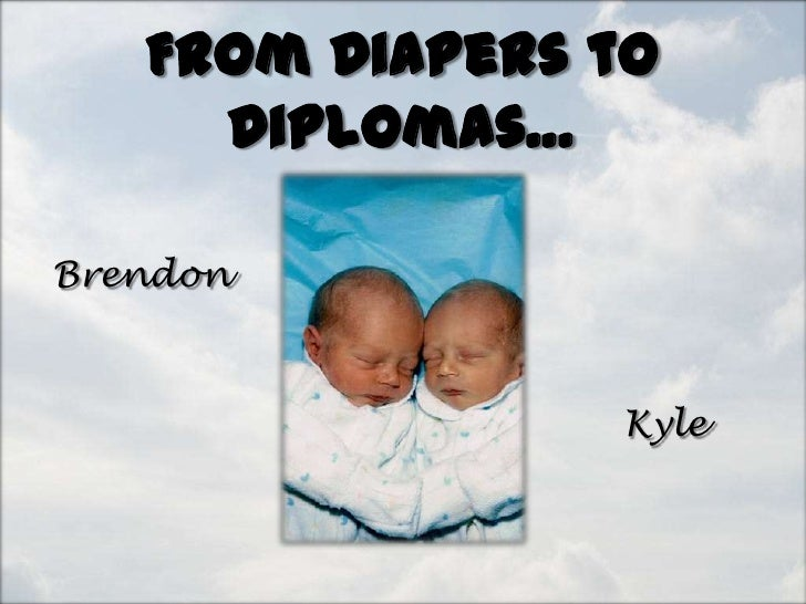 From Diapers to     Diplomas…Brendon                Kyle