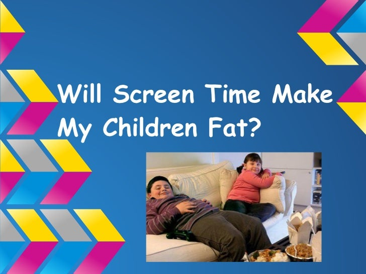 Will Screen Time MakeMy Children Fat?