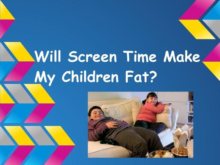 Ch. 11 Will Screen Time Make My Children Fat? Sandra Farrell