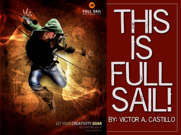 This IsFullSail!By: Victor A. Castillo