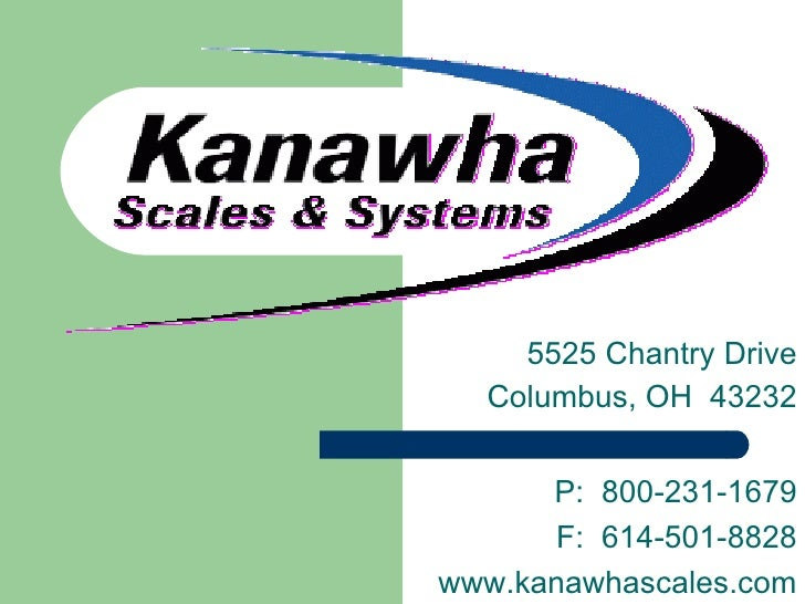 5525 Chantry Drive Columbus, OH  43232 P:  800-231-1679 F:  614-501-8828 www.kanawhascales.com