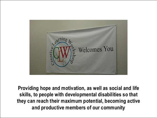 Providing hope and motivation, as well as social and lifeskills, to people with developmental disabilities so thatthey can...