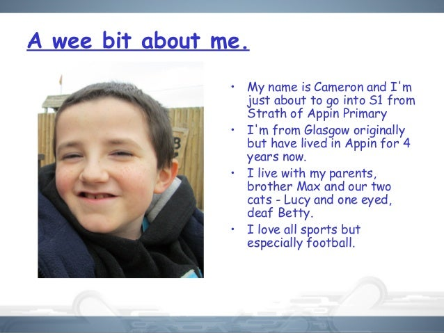 A wee bit about me. • My name is Cameron and I'm just about to go into S1 from Strath of Appin Primary • I'm from Glasgow ...