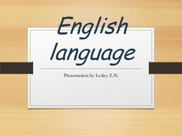 English language Presentation by Lesley Z.N.