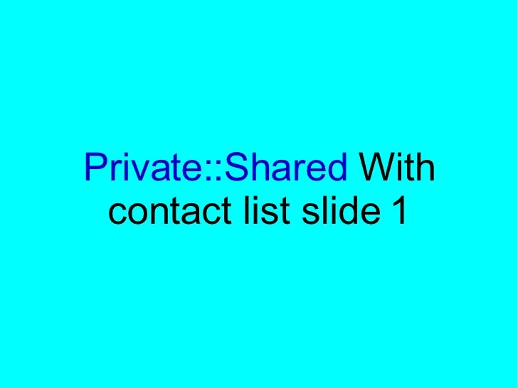 Private::Shared  With contact list slide 1