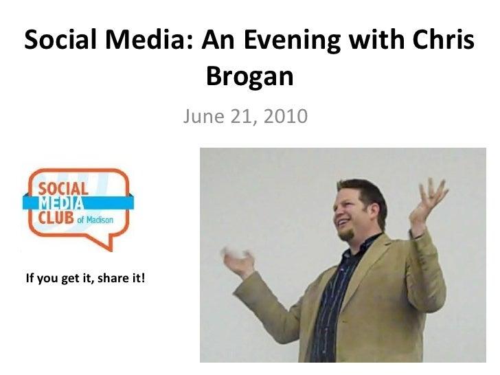 Social Media: An Evening with Chris               Brogan                            June 21, 2010     If you get it, share...