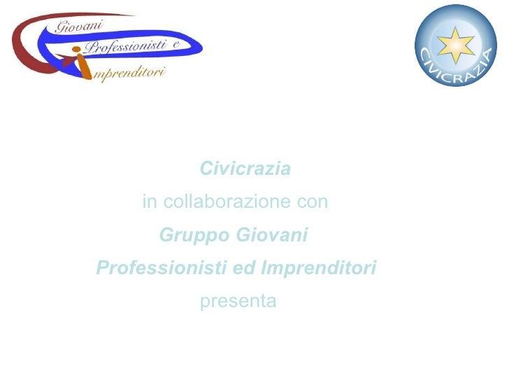 Civicrazia   in collaborazione con    Gruppo Giovani    Professionisti ed Imprenditori   presenta