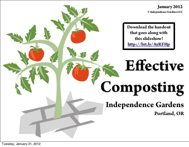 Effective Composting Independence Gardens Portland, OR Download the handout that goes along with this slideshow! http://bit...